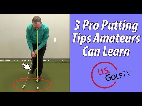3 Pro Putting Tips for Amateur Golfers