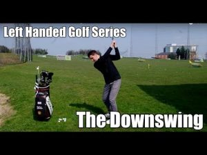 Left Handed Golf Series – The Downswing
