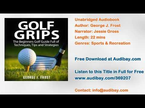 Golf Grips: The Beginners Golf Guide Full of Techniques, Tips and Strategies Audiobook