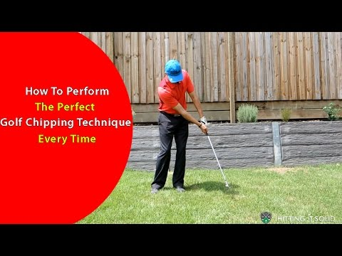 How to Perform the Correct Golf Chipping Technique Every Time