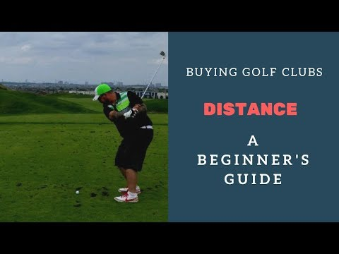 Buying Clubs  Distance (Beginner's guide to buying Golf Clubs)
