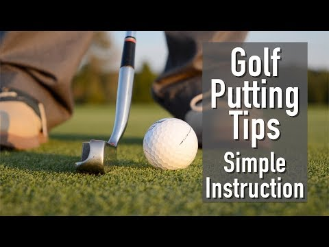 Golf Putting Tips – Simple Instruction