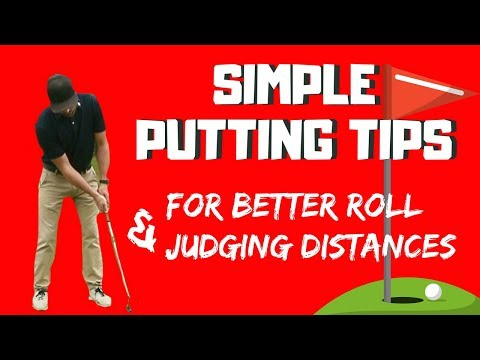 SIMPLE PUTTING TIPS FOR BETTER ROLL AND JUDGING DISTANCES