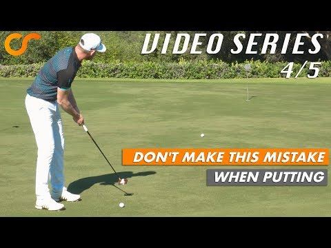 DON'T MAKE THIS MISTAKE WHEN PUTTING – VIDEO SERIES 4/5