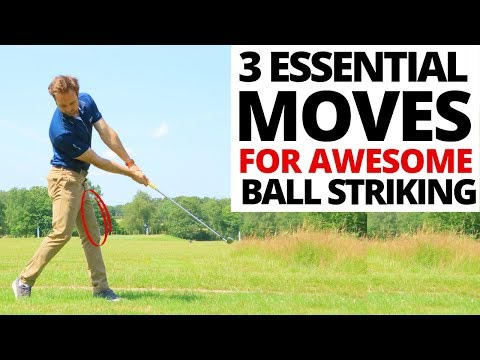 3 ESSENTIAL MOVES YOU NEED IN YOUR GOLF SWING FOR AWESOME BALL STRIKING