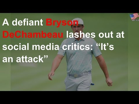 DeChambeau quickly rips his slow-play critics: 'It's an attack'