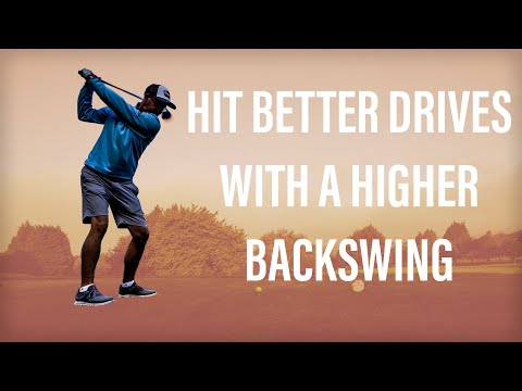 HIT BETTER GOLF DRIVES WITH A HIGHER BACKSWING