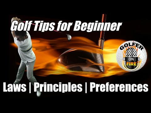 Beginner Golf Swing Tips: Laws, Principles and Preferences of The Golf Swing