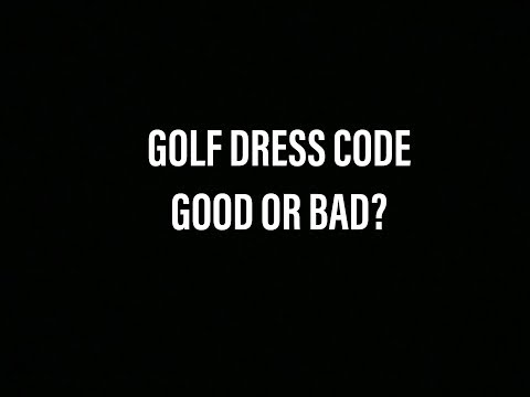 GOLF DRESS CODE GOOD OR BAD