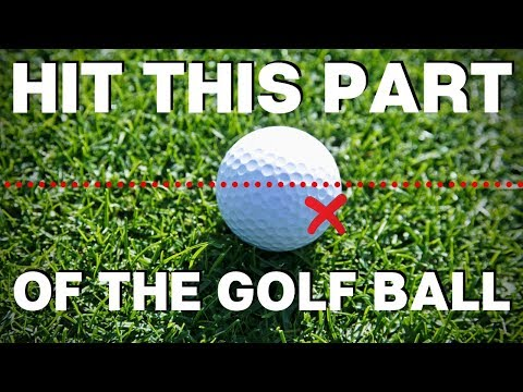 YOU SHOULD BE HITTING THIS PART OF THE GOLF BALL