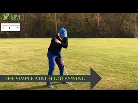 Golf Swing Made Simple: Learn The 2-6 Inch Golf Swing