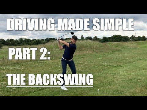 DRIVING MADE SIMPLE: THE BACKSWING