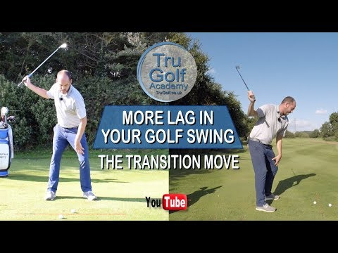 MORE LAG IN YOUR GOLF SWING – THE TRANSITION MOVE