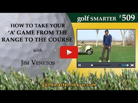 GOLF SMARTER – How to Take Your 'A' Game from the Driving Range to The Golf Course