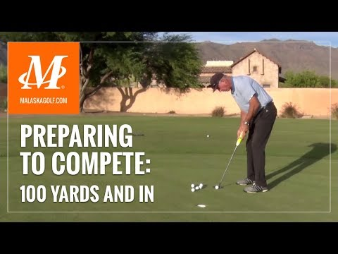 Malaska Golf // Practicing for Competition – 100 Yards and In