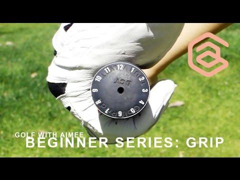 [Golf with Aimee] BEGINNER SERIES 003: How to Grip a Golf Club