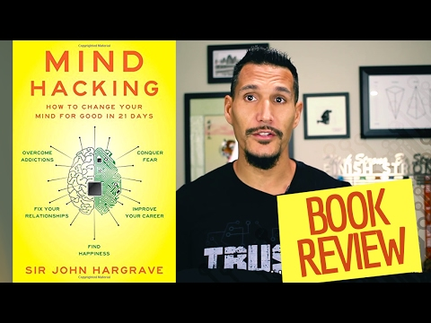 Mind Hacking – How To Change Your Mind For Good In 21 Days (Book Review)
