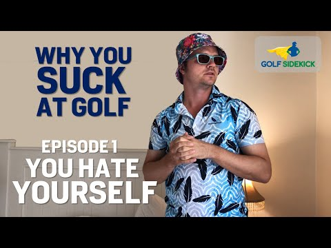 EP 01: WHY YOU SUCK AT GOLF (and how to stop) – YOU HATE YOURSELF