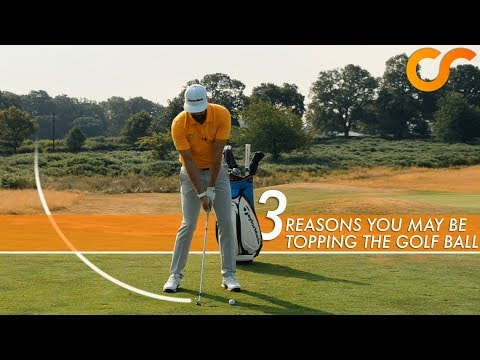 3 REASONS YOU COULD BE TOPPING THE GOLF BALL