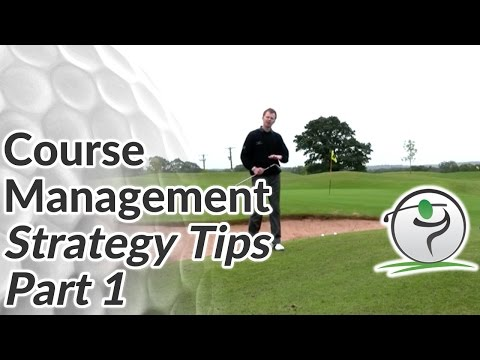 Course Management Strategy Tips – Play Smarter Golf – Part 1