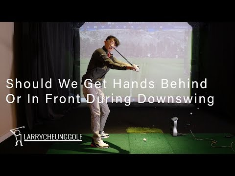 Should We Get Hands Behind or Hands In Front During Downswing