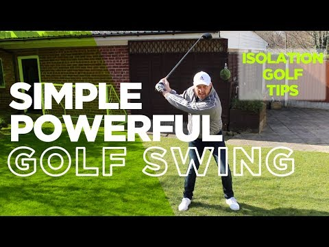 ISOLATION GOLF TIPS: HOW TO MAKE A SIMPLE AND POWERFUL GOLF SWING