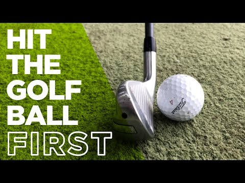 HIT THE GOLF BALL FIRST THEN GROUND WITH YOUR IRONS