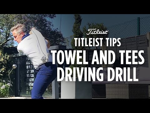 Titleist Tips – The Towel and Tees Driving Drill | Dan Whittaker