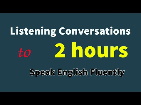 2 Hours of Listening English Conversations to Speak English Fluently