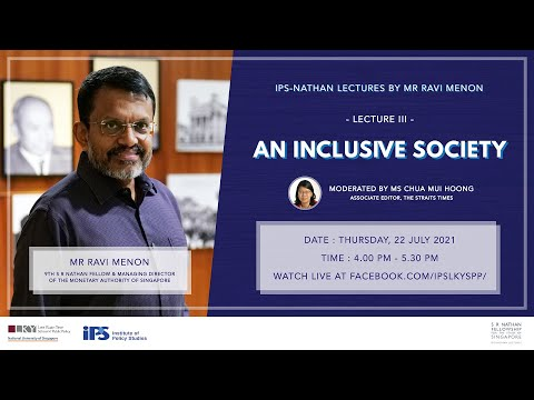 """IPS-Nathan Lectures by Mr Ravi Menon — Lecture III: """"An Inclusive Society"""""""
