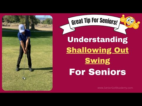 Understanding Shallowing Out Swing For Seniors ~ Great Tip For Seniors
