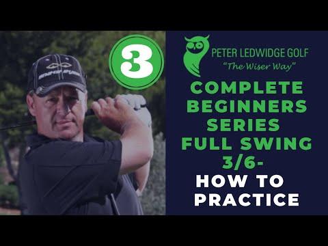 Peter Ledwidge Golf – Beginners Series Full Swing 3  How to practice