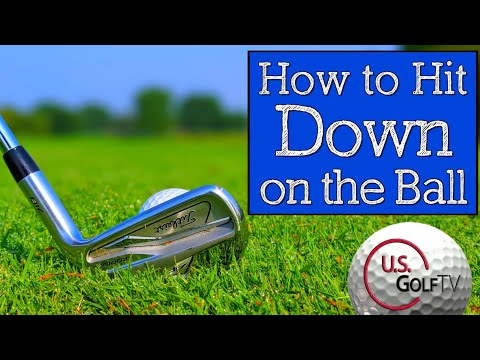 How to Hit Down on the Golf Ball More Consistently