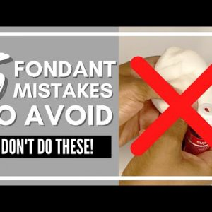 5 Fondant Mistakes to Avoid for Cake Decorating Beginners!